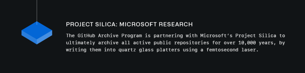 Microsoft research is working on 10,000 year old code and partnering with the GitHub Archive program to do it. They plan on using quartz glass platters engraved by a femtosecond laser to do it.